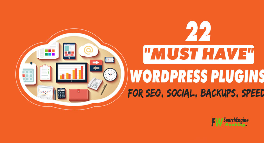 """22 """"Must Have"""" WordPress Plugins For SEO, Social, Backups, speed…"""