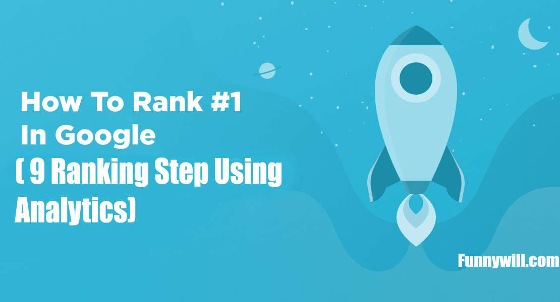 How To Show Up Number One On Google: 9 Ranking Step Using Analytics