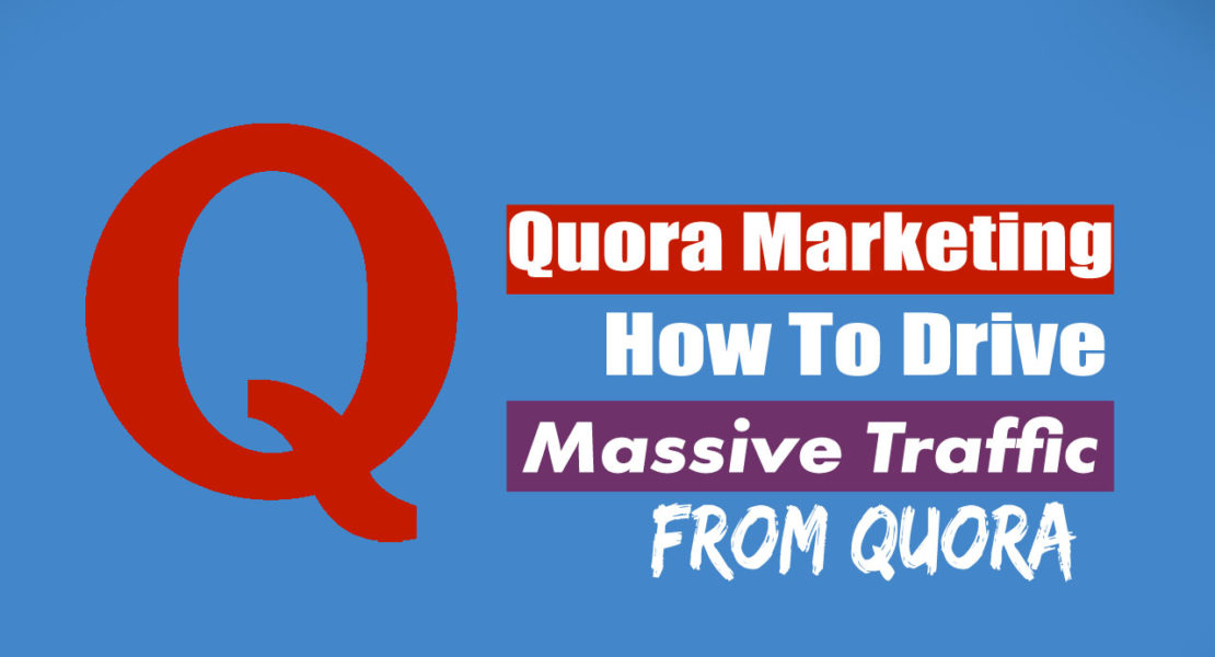 Quora Marketing: How To Drive Massive Traffic From Quora