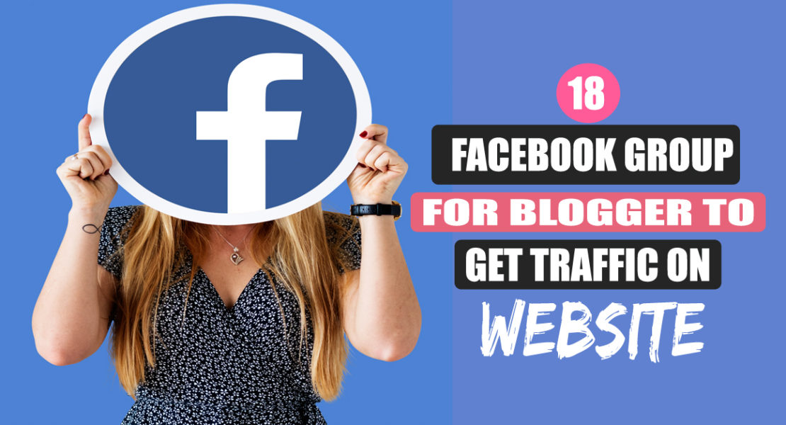 18 Facebook Groups For Blogger To Get Traffic On Website