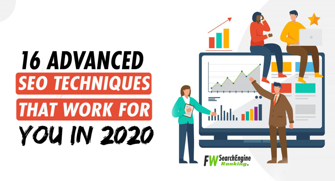 16 Advanced SEO Techniques That Work For You In 2020