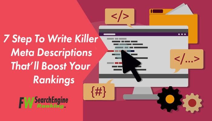 7 Step To Write Killer Meta Descriptions That'll Boost Your Rankings