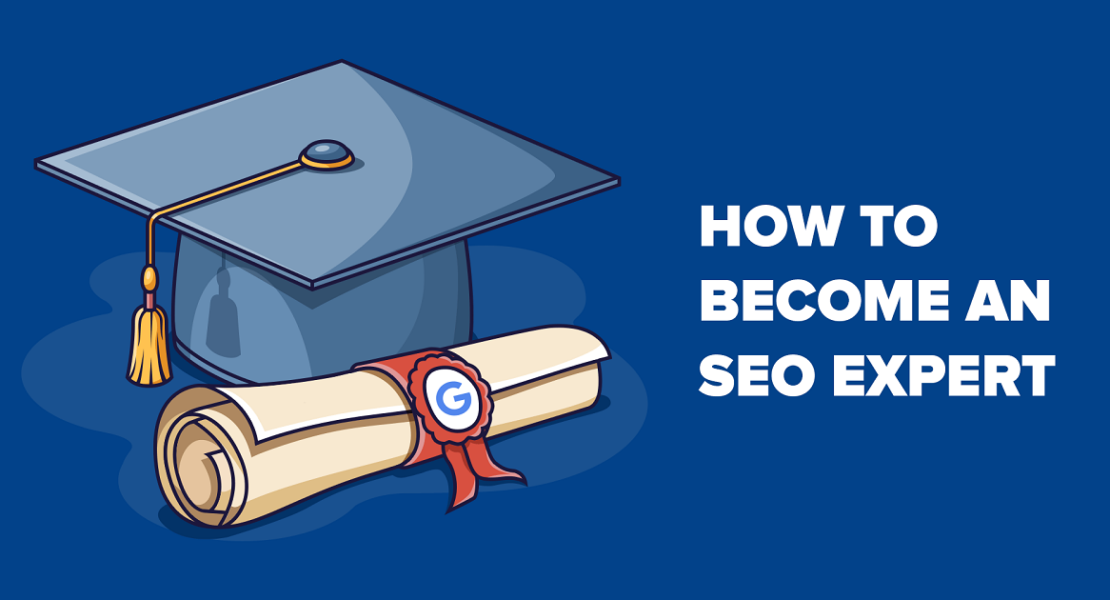 How to Become an SEO Expert in 2020 (10 Actionable Steps)