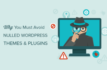 Why You Should Avoid Using Nulled WordPress Themes And Plugins