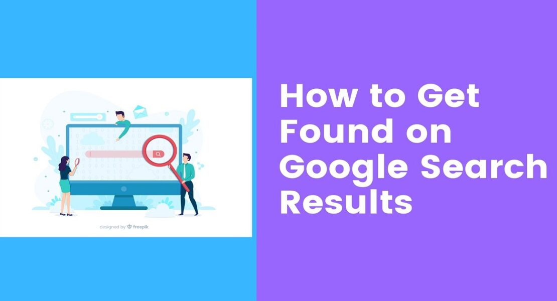 Learn How To Be Found On Google Search In 4 Steps