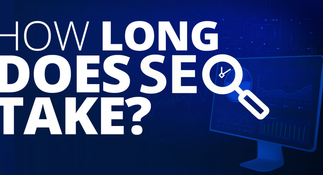 How Long Does It Take to See SEO Results in 2021?