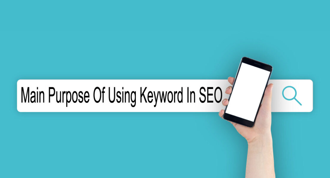 What Is The Main Purpose Of Using Keyword In SEO?