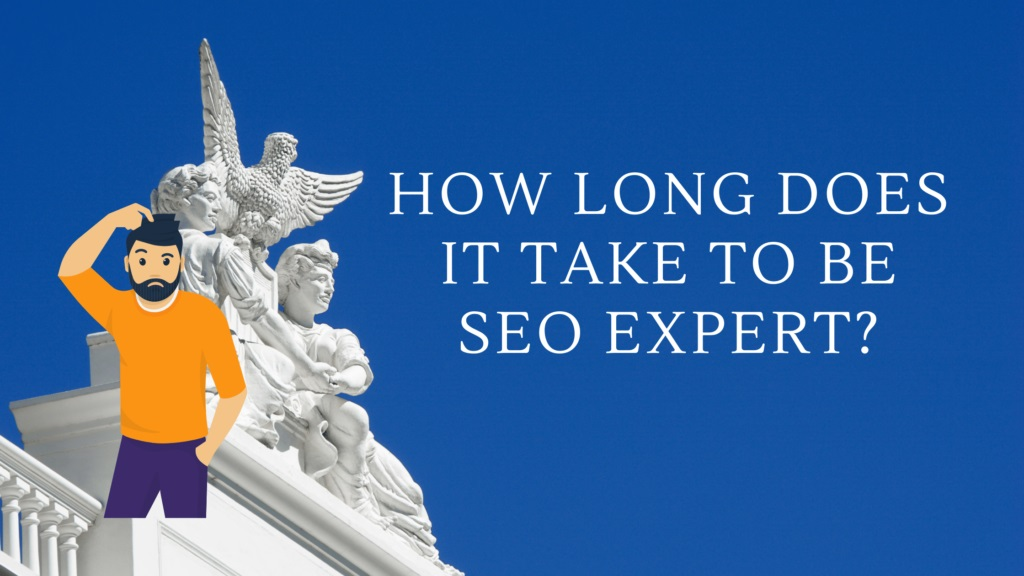 How Long Would It Take To Learn And Become Really Skilled at SEO?